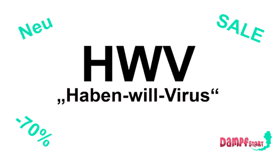 Ganz neu oder tolle Angebote - der HWV (Haben-will-Virus) kann jeden treffen!